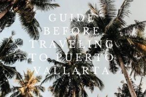Guide before traveling to Puerto Vallarta